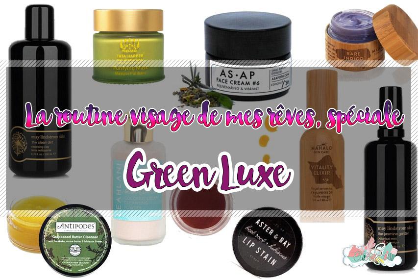 La routine visage de mes rêves spéciale Green Luxe- Elise&Co